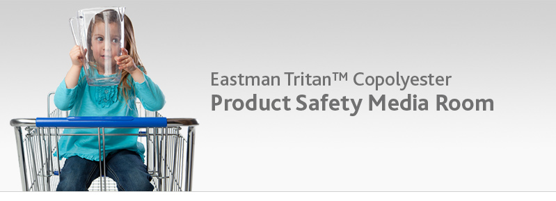 Eastman Tritan™ Copolyester Product Safety Media Room