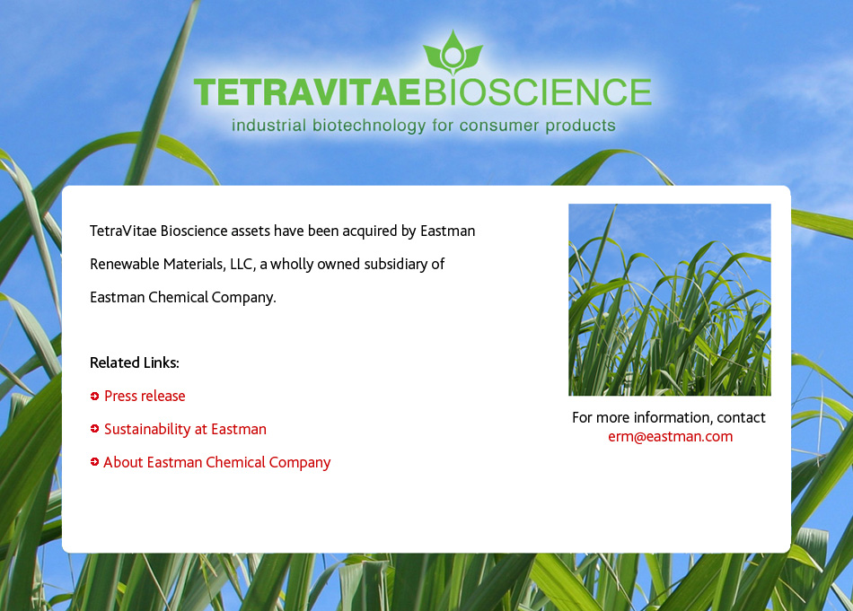 TetraVitae Bioscience, Inc., located in Chicago, Ill. TetraVitae is a leading developer of renewable chemicals, including bio-based butanol and acetone.